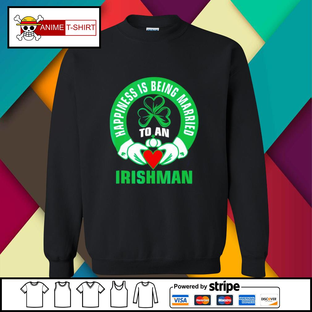 Happiness is being married to an Irishman sweater