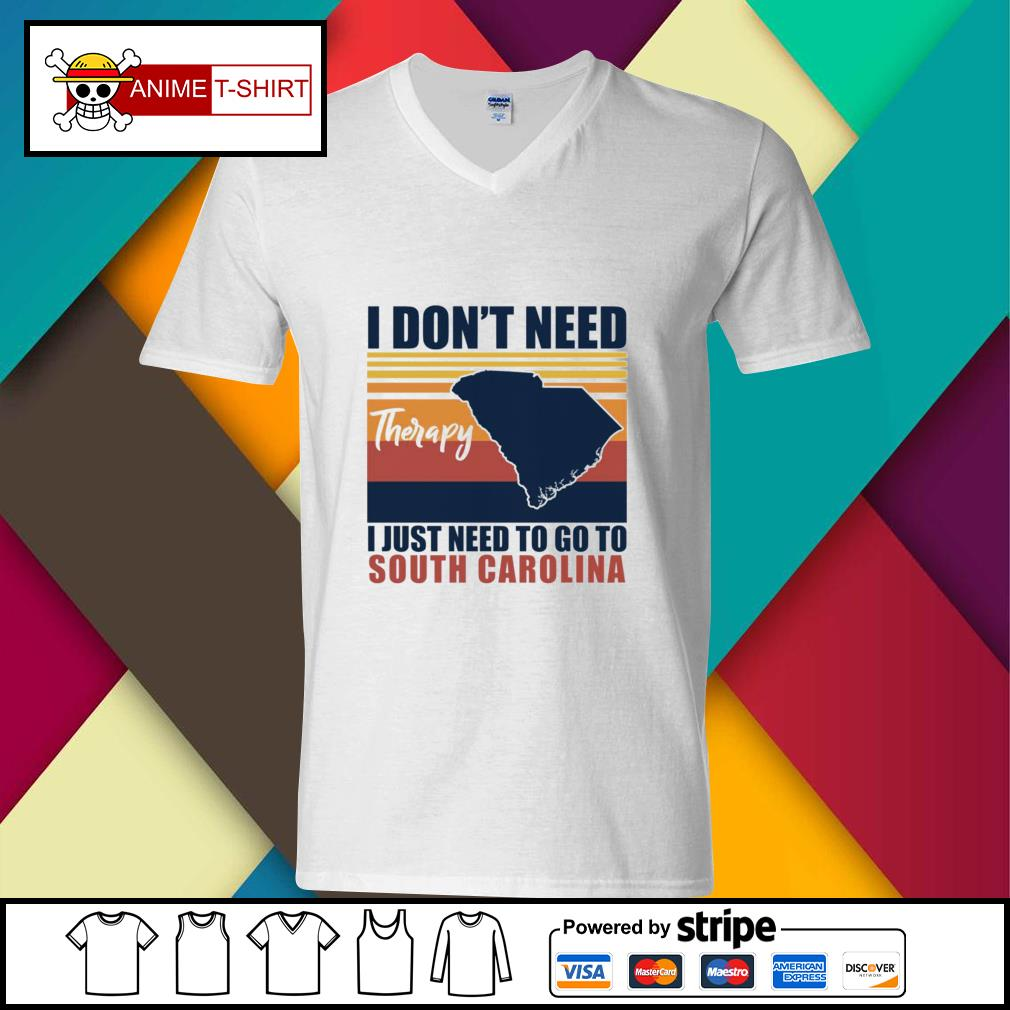 I don't need therapy I just need to go to south carolina vintage v-neck-t-shirt