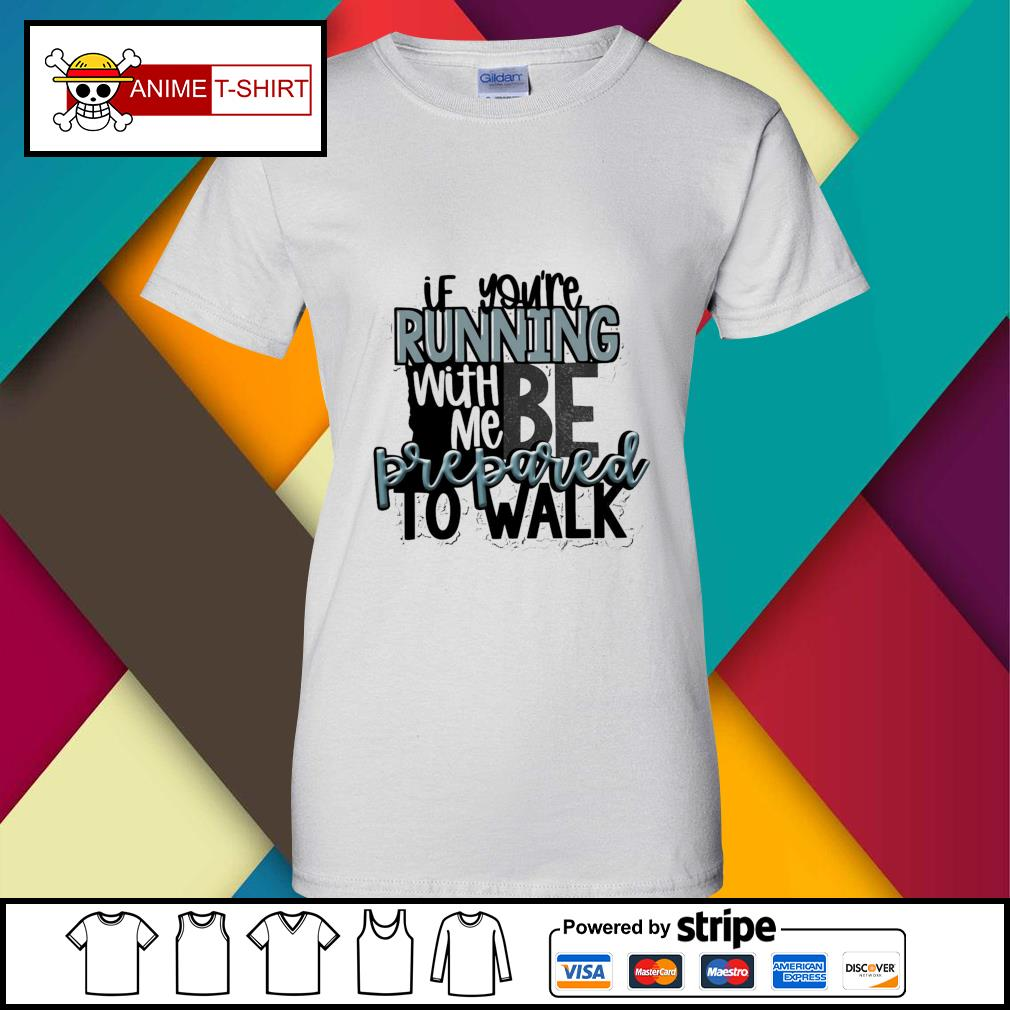 If you're running with me be prepared to walk ladies-tee