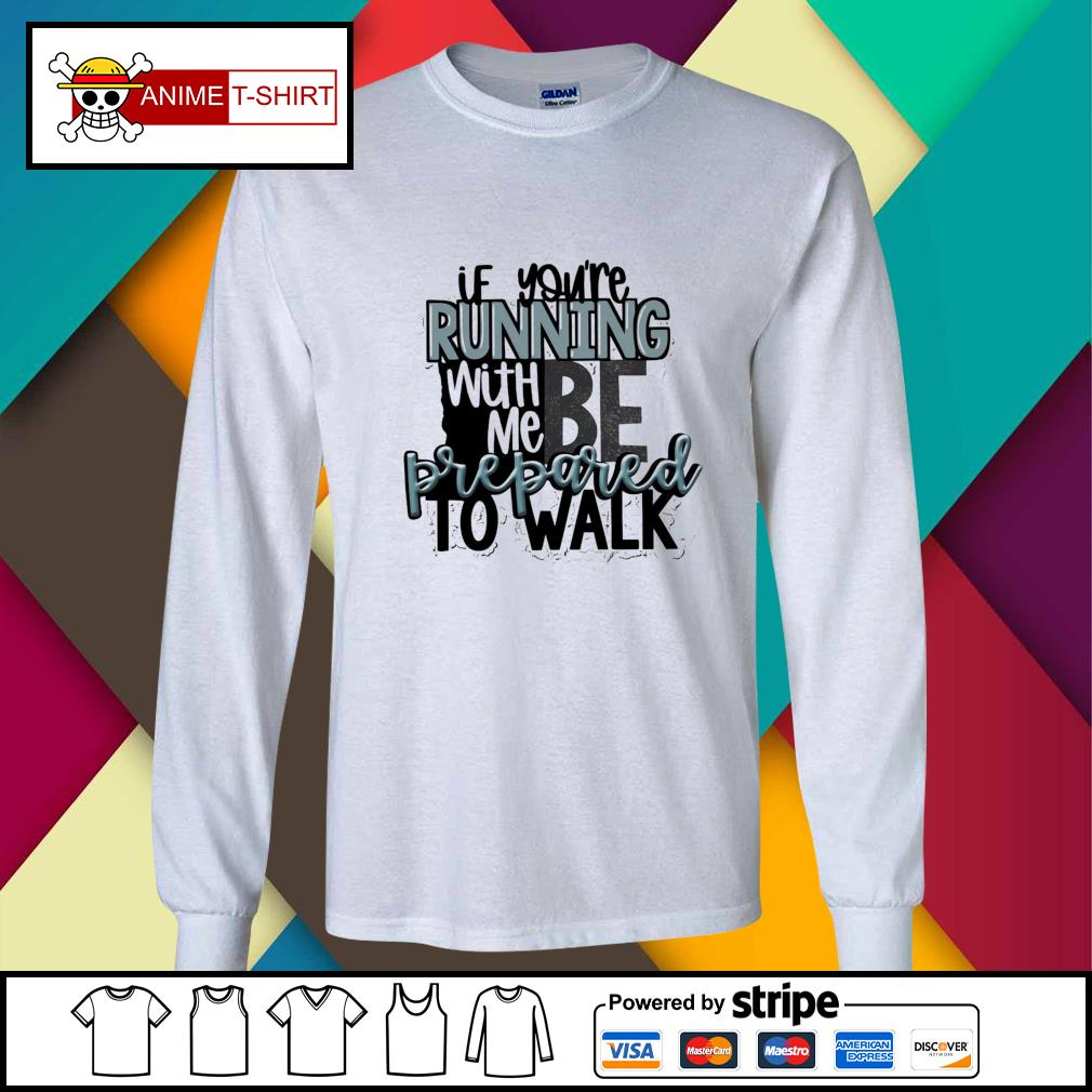 If you're running with me be prepared to walk longsleeve-tee