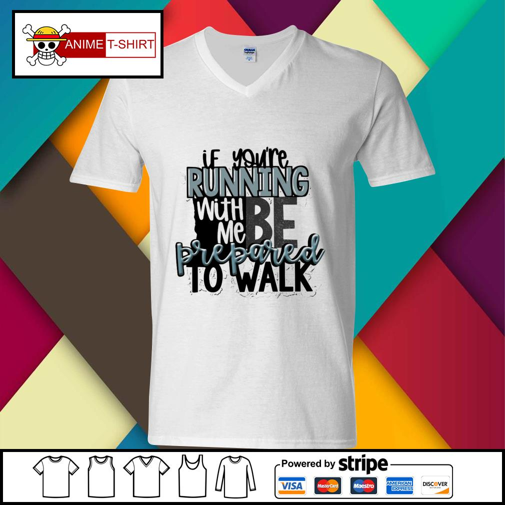 If you're running with me be prepared to walk v-neck-t-shirt