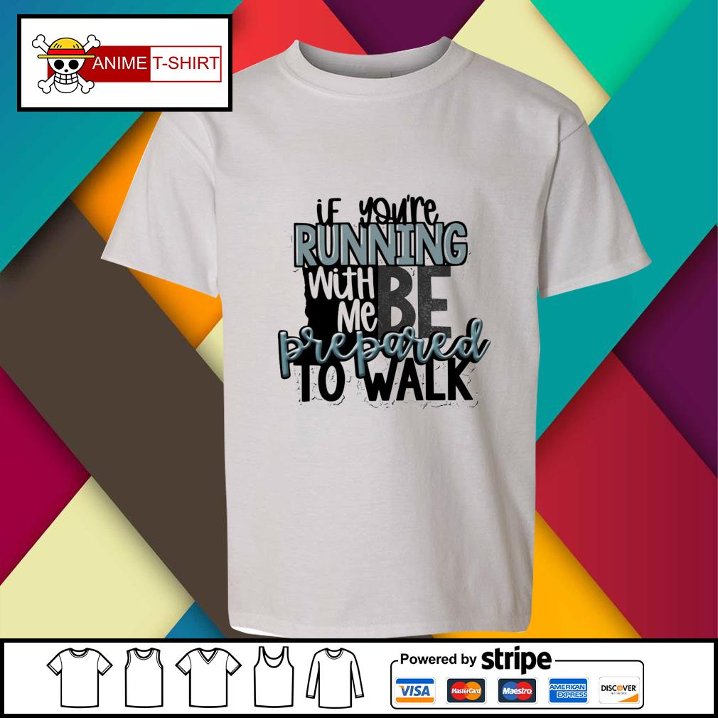 If you're running with me be prepared to walk youth-tee