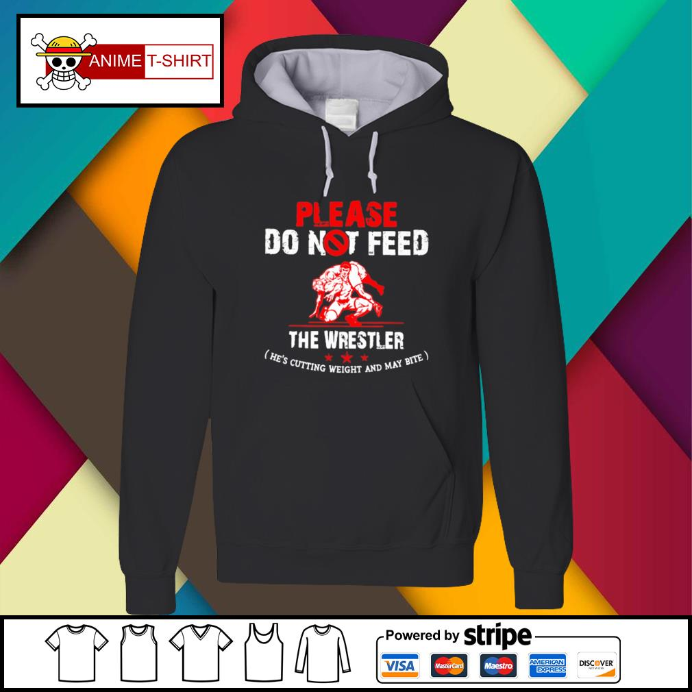 Please do not feed the wrestler he's cutting weight and may bite Hoodie