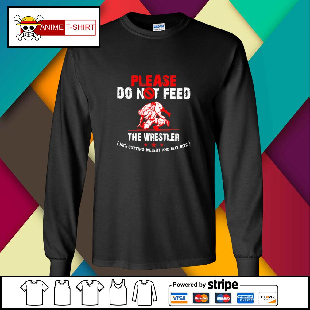 Please do not feed the wrestler he's cutting weight and may bite longsleeve-tee