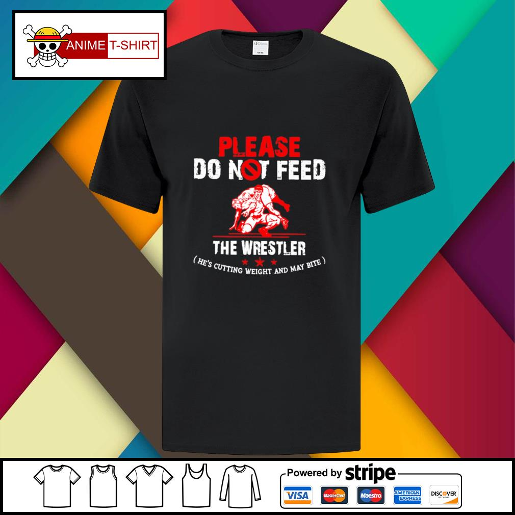 Please do not feed the wrestler he's cutting weight and may bite shirt