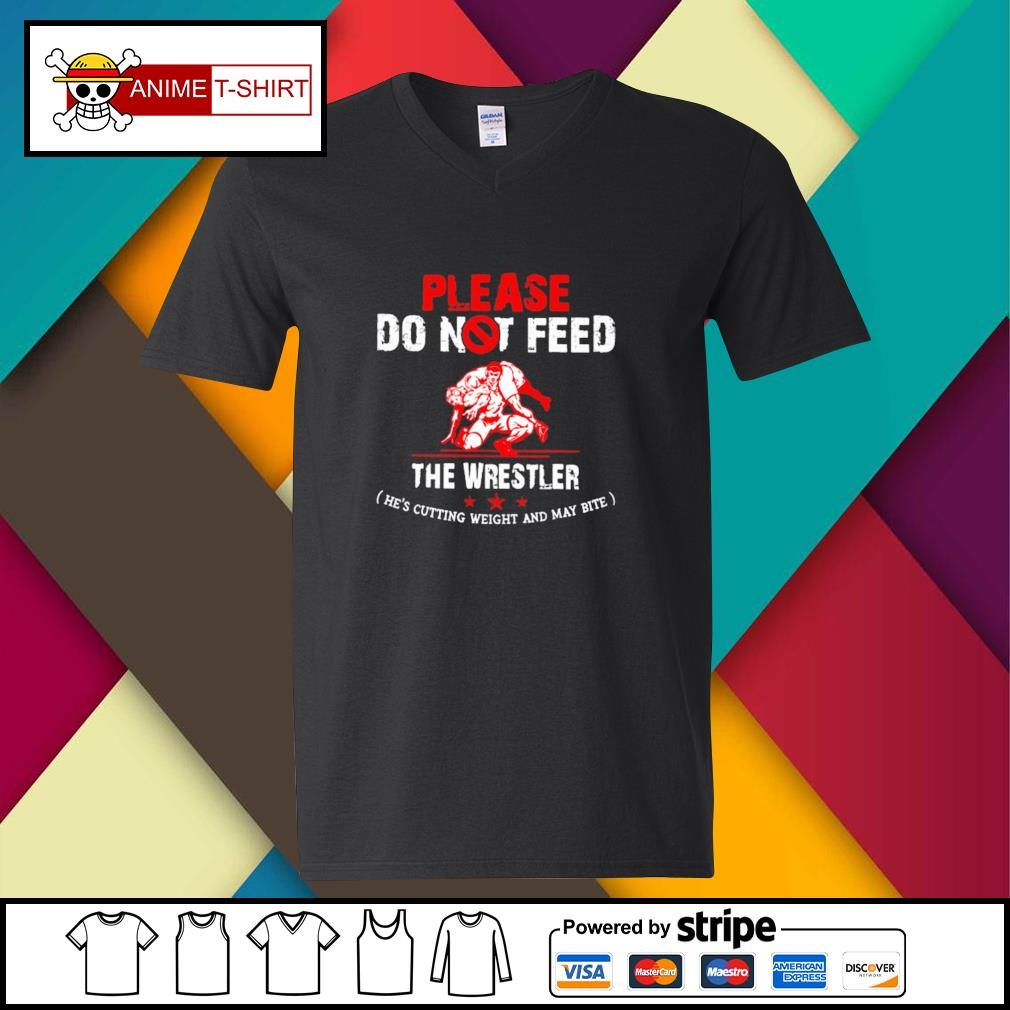 Please do not feed the wrestler he's cutting weight and may bite v-neck-t-shirt