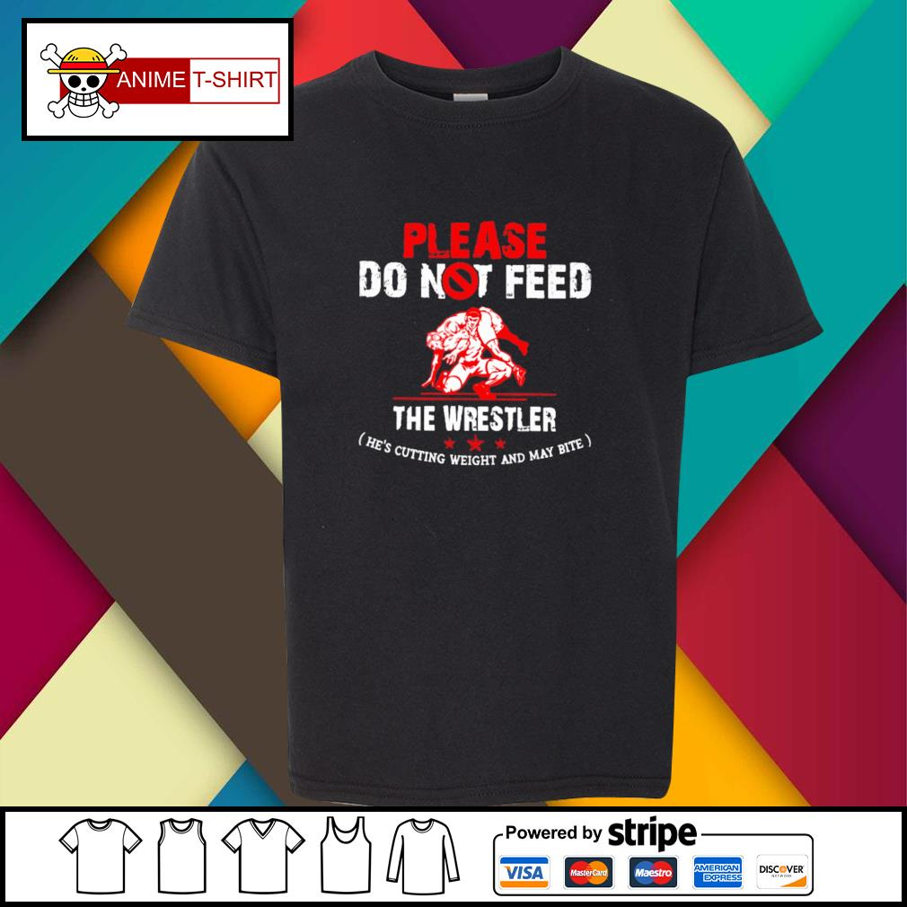 Please do not feed the wrestler he's cutting weight and may bite youth-tee