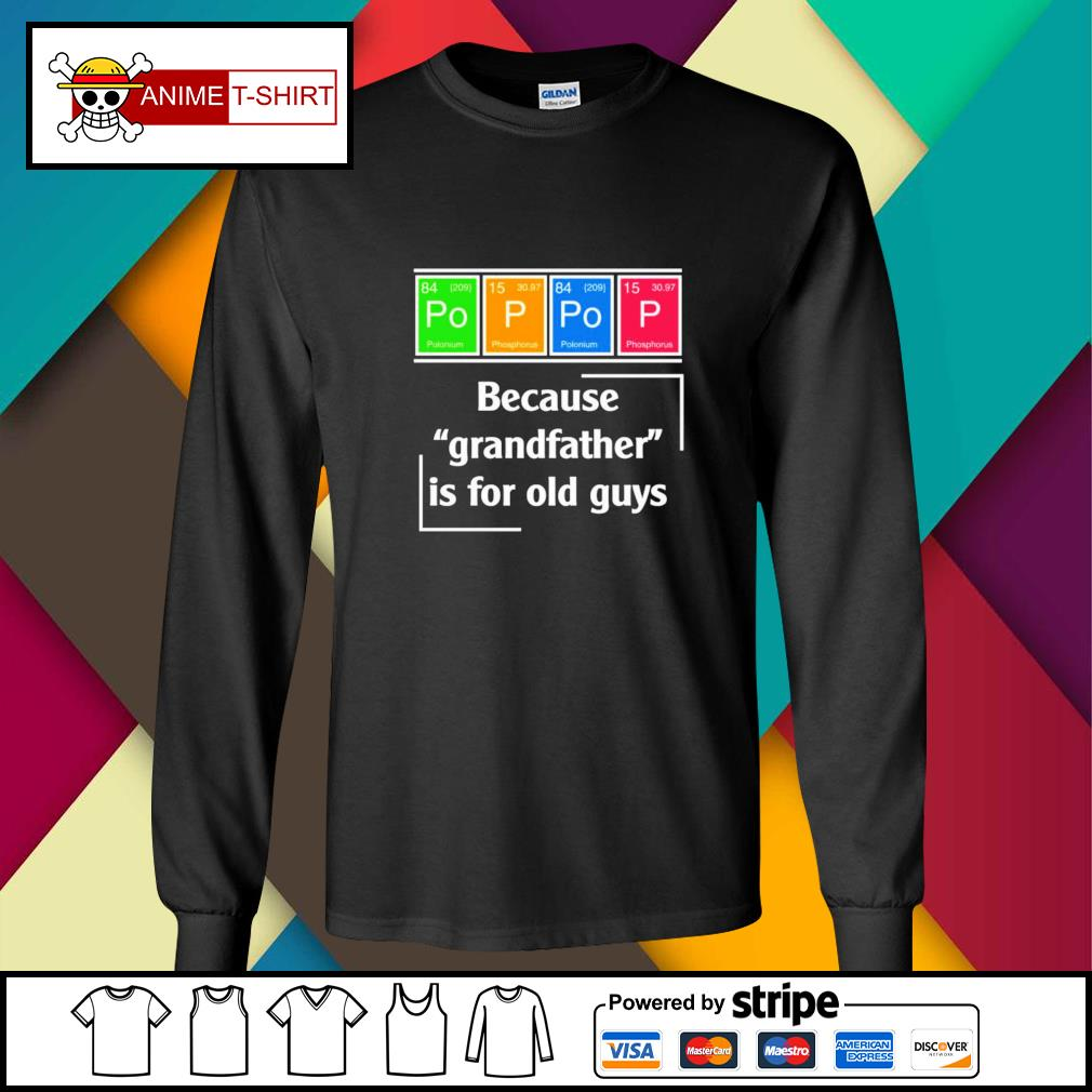 Pop Pop because grandfather is for old guys longsleeve-tee