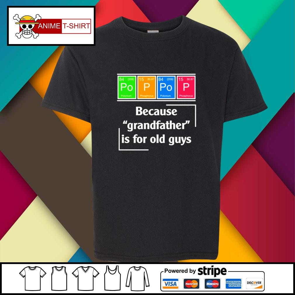 Pop Pop because grandfather is for old guys youth-tee