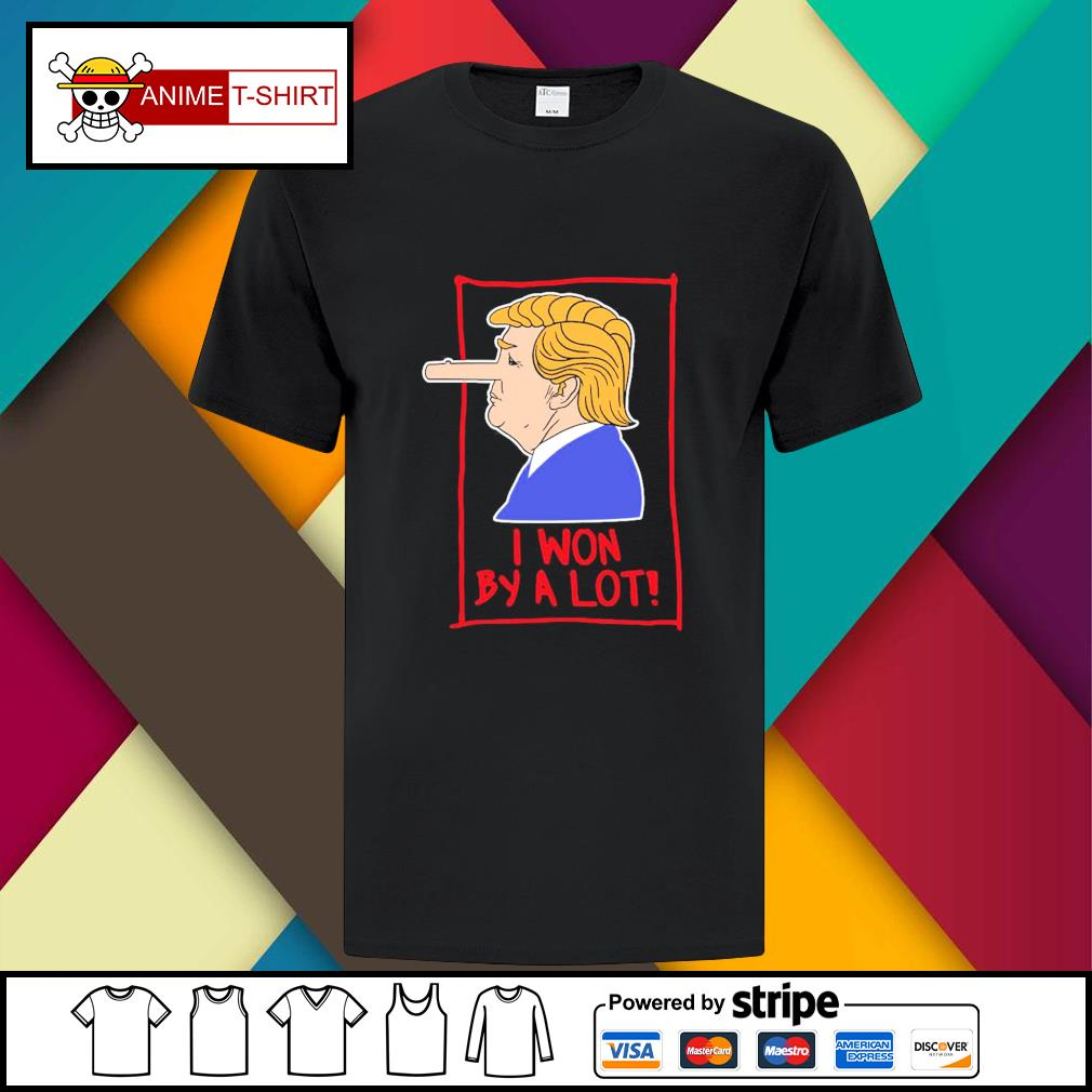 Trump Pinocchio I won by a lot shirt