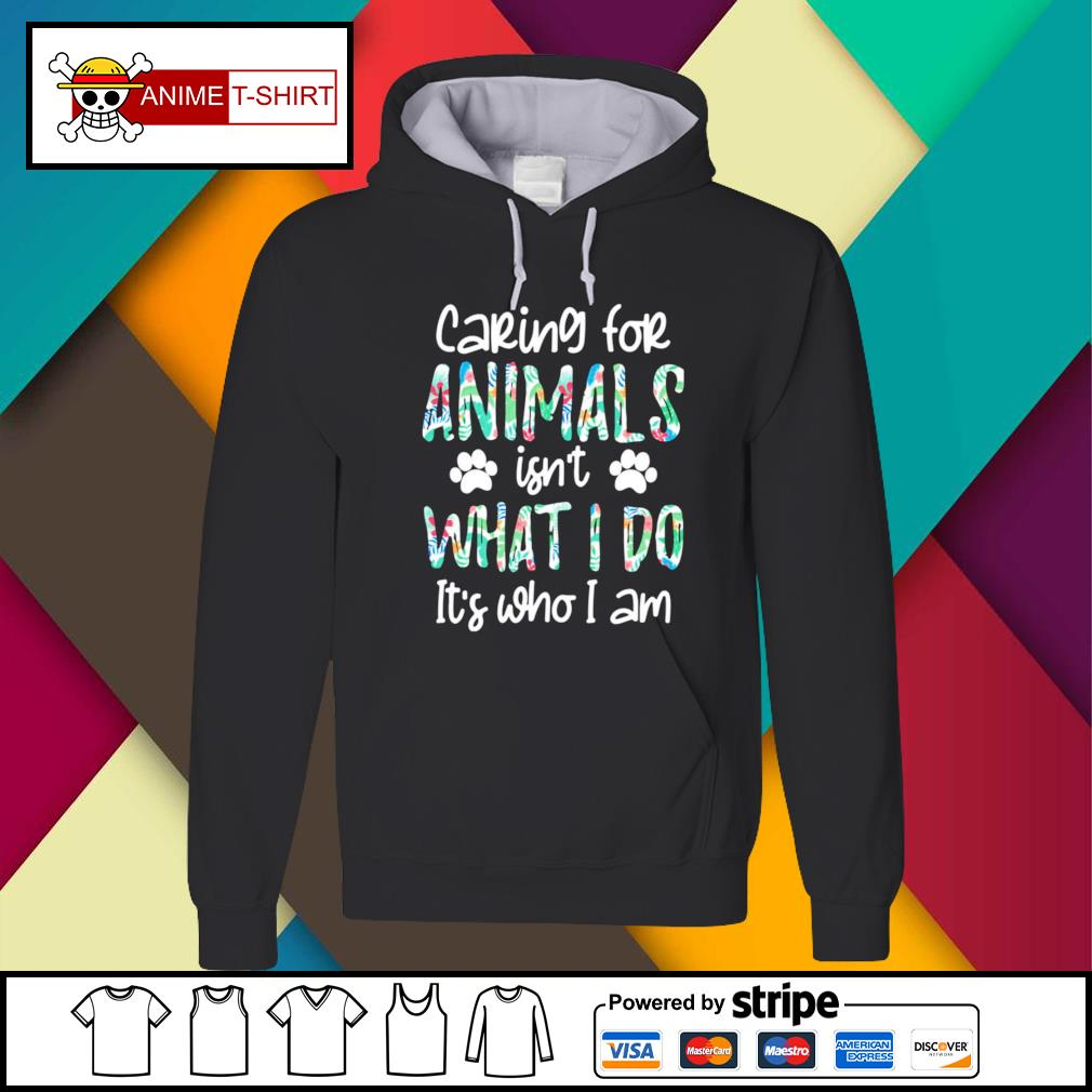 Caring for animals isn't what I do it's who I am Hoodie