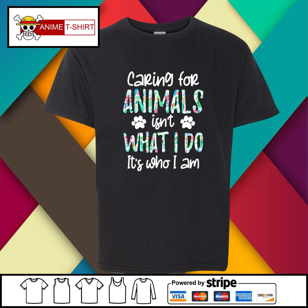 Caring for animals isn't what I do it's who I am youth-tee