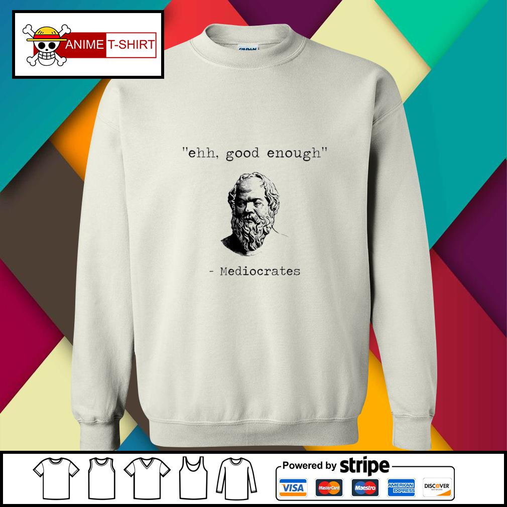 Ehh good enough Mediocrates sweater