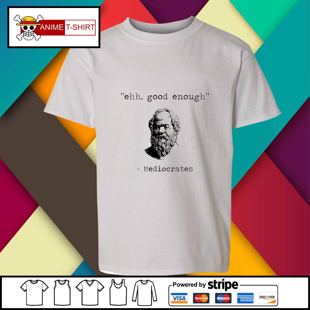 Ehh good enough Mediocrates youth-tee