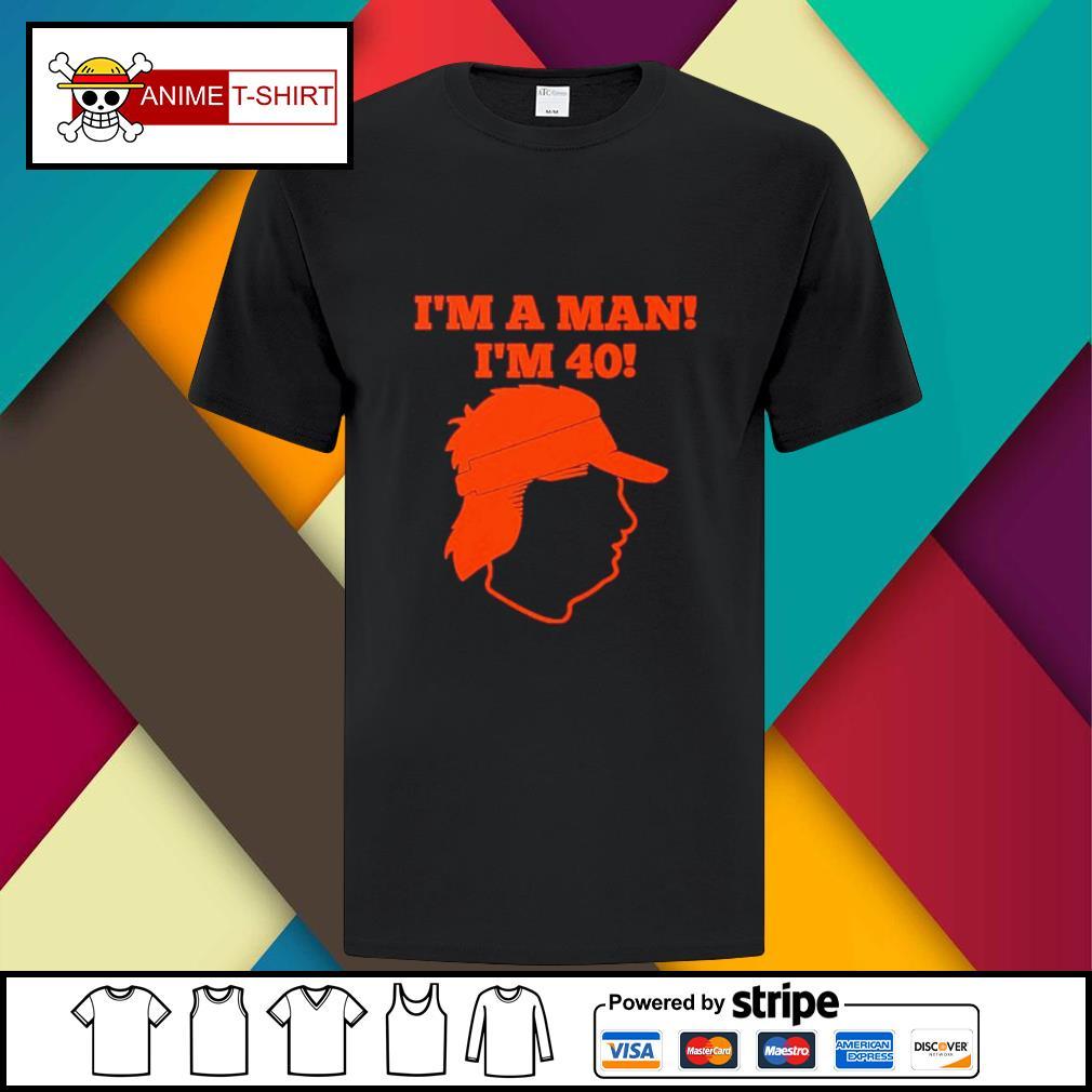 I'm a man I'm 40 shirt