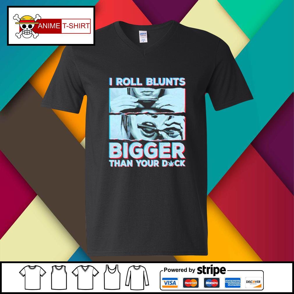 I rooll blunts bigger than your duck v-neck-t-shirt
