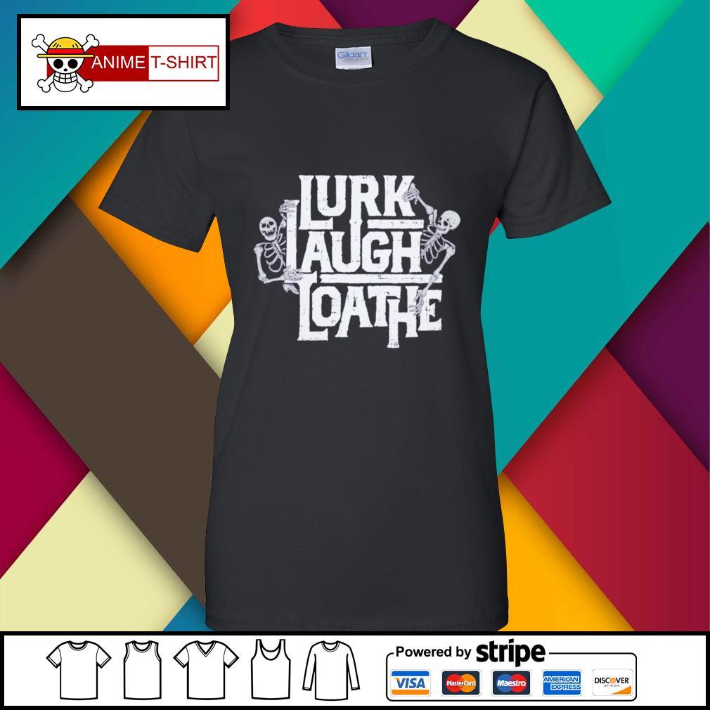 Lurk laugh loathe ladies-tee