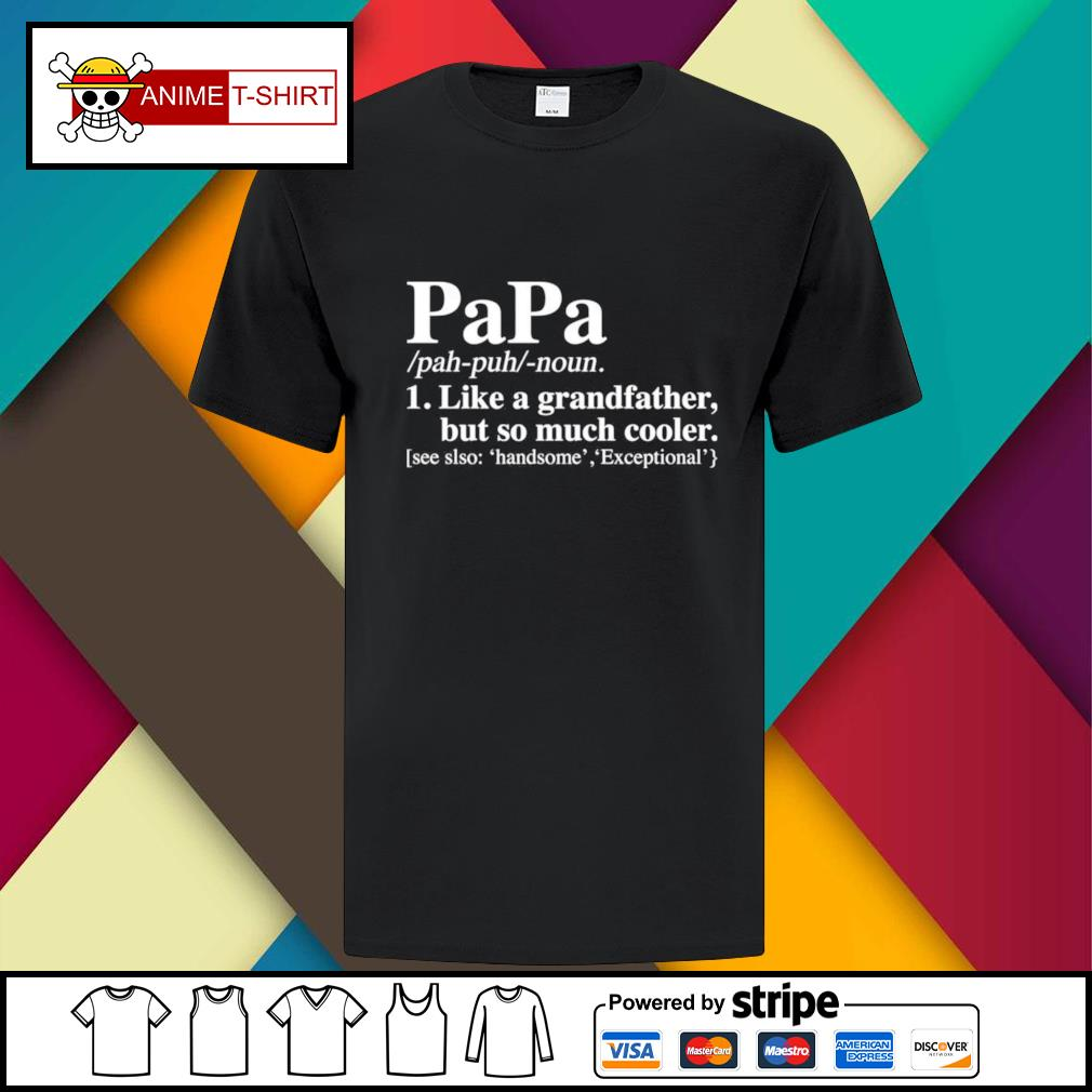 Papa like a grandfather but so much cooler shirt