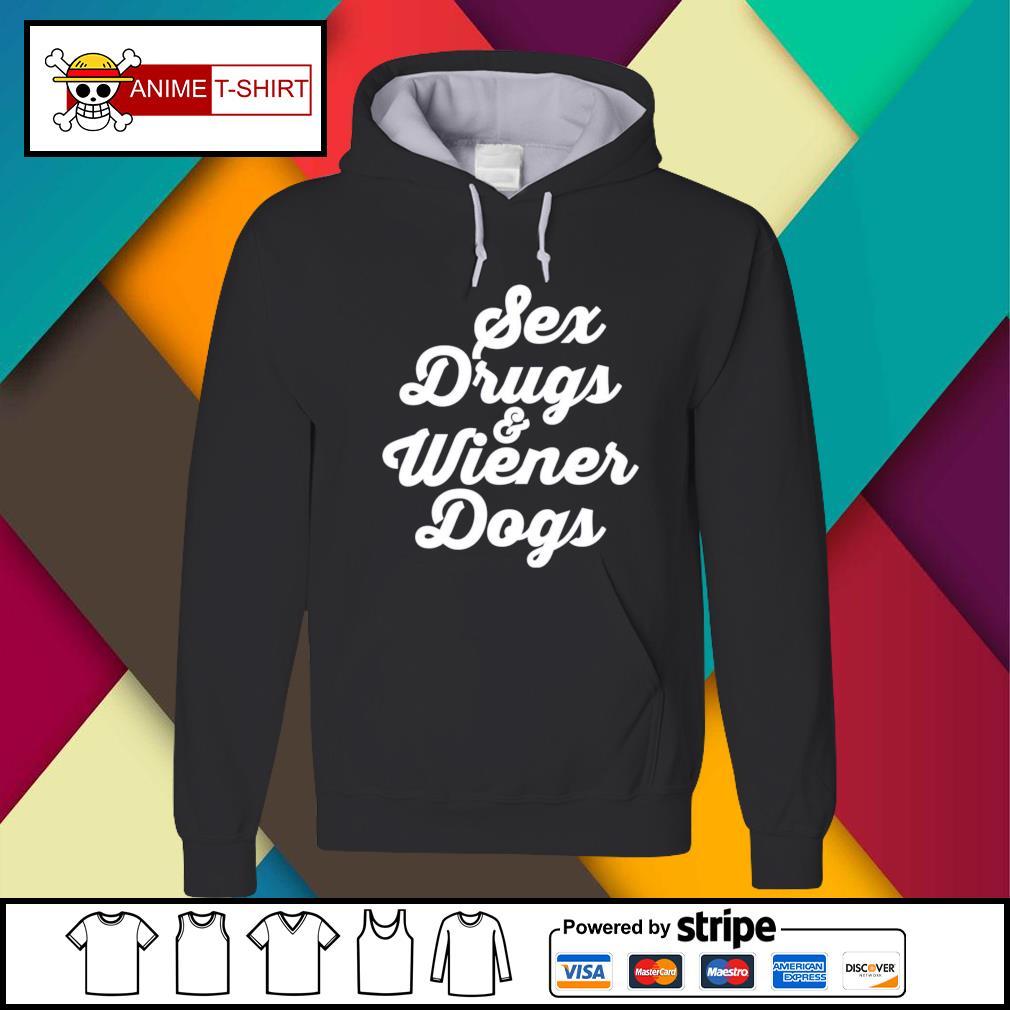 Sex drugs and wiener dogs Hoodie