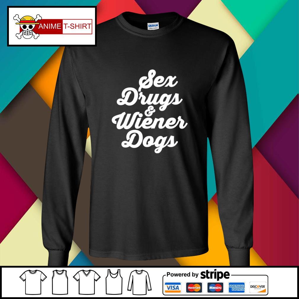 Sex drugs and wiener dogs longsleeve-tee