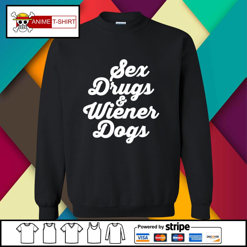 Sex drugs and wiener dogs sweater