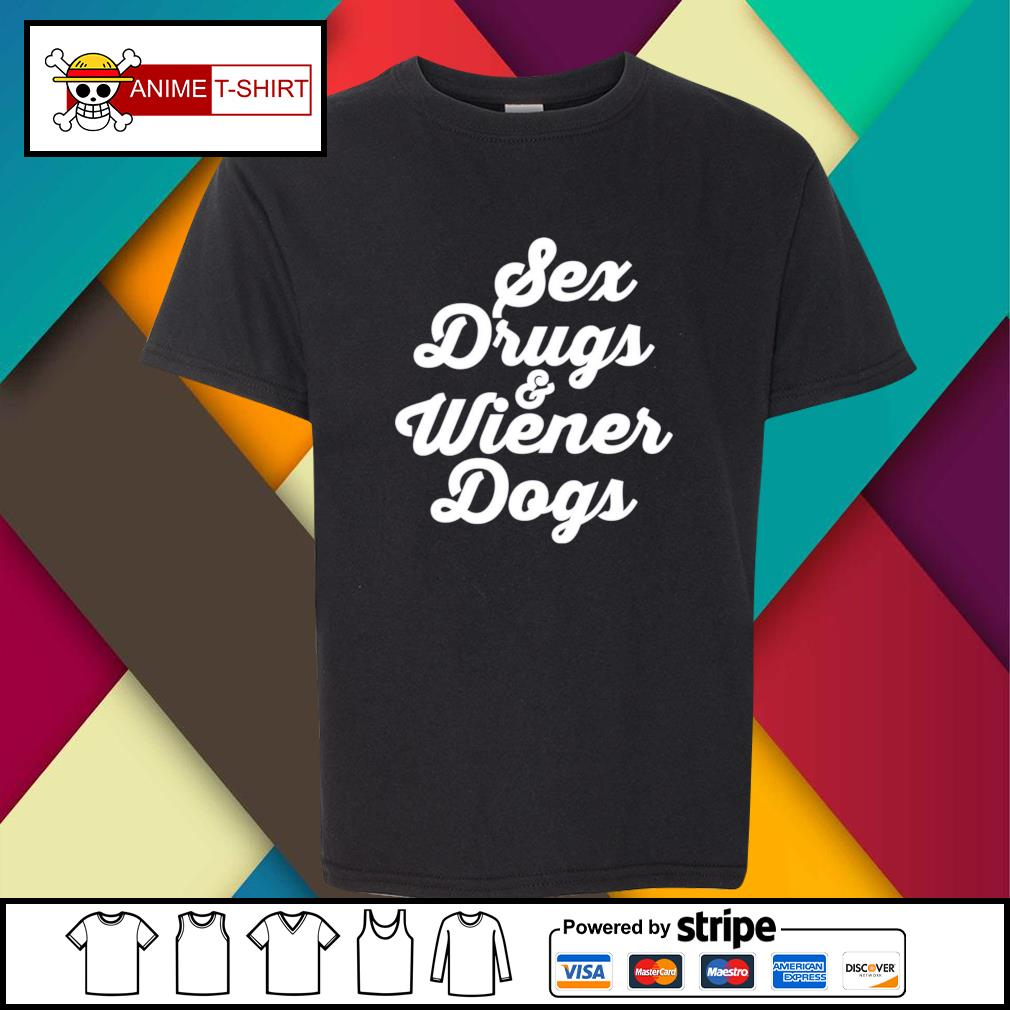 Sex drugs and wiener dogs youth-tee