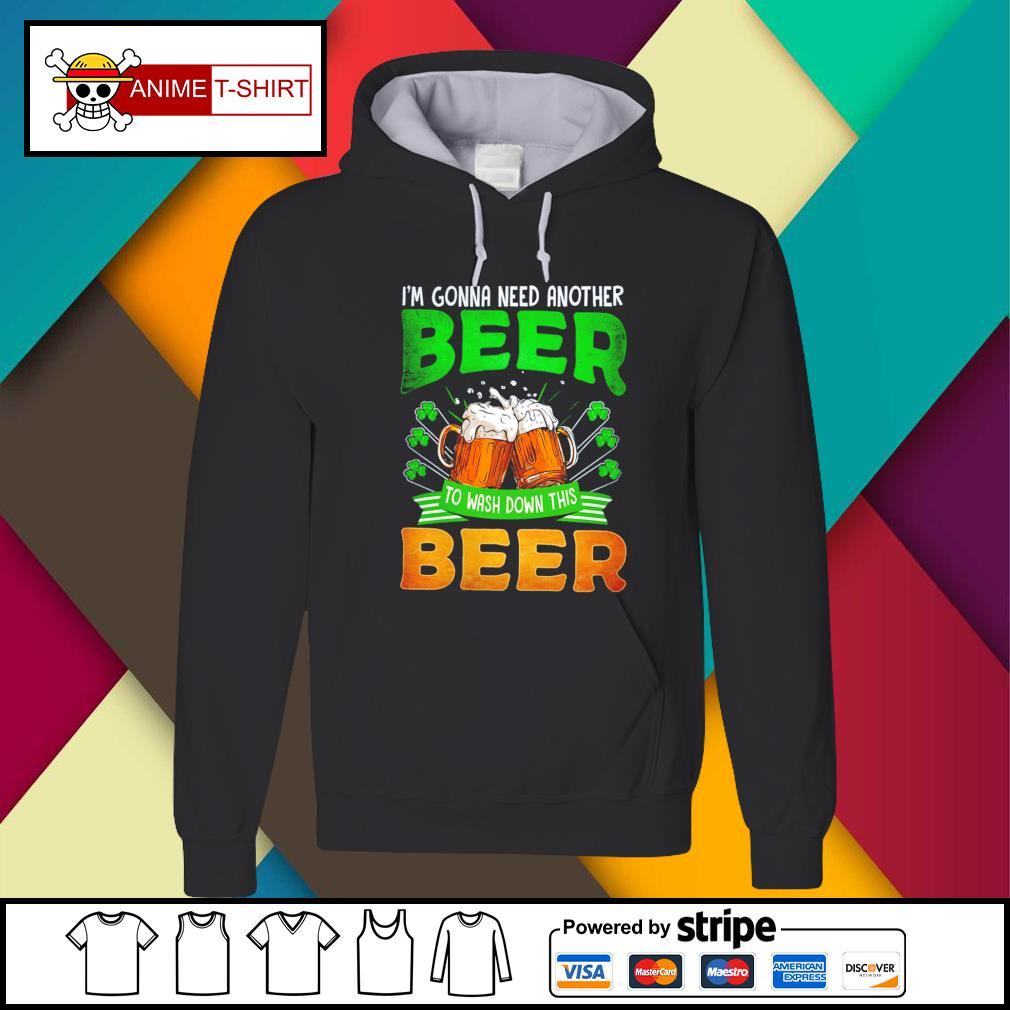 St Patrick's day I'm gonna need another beer to wash sown this beer Hoodie