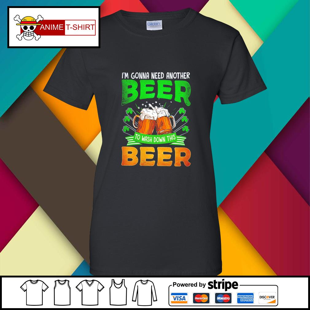 St Patrick's day I'm gonna need another beer to wash sown this beer ladies-tee