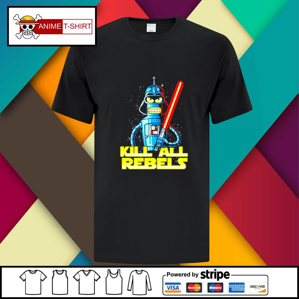 Star Wars Bender futurama Kill All Rebels shirt