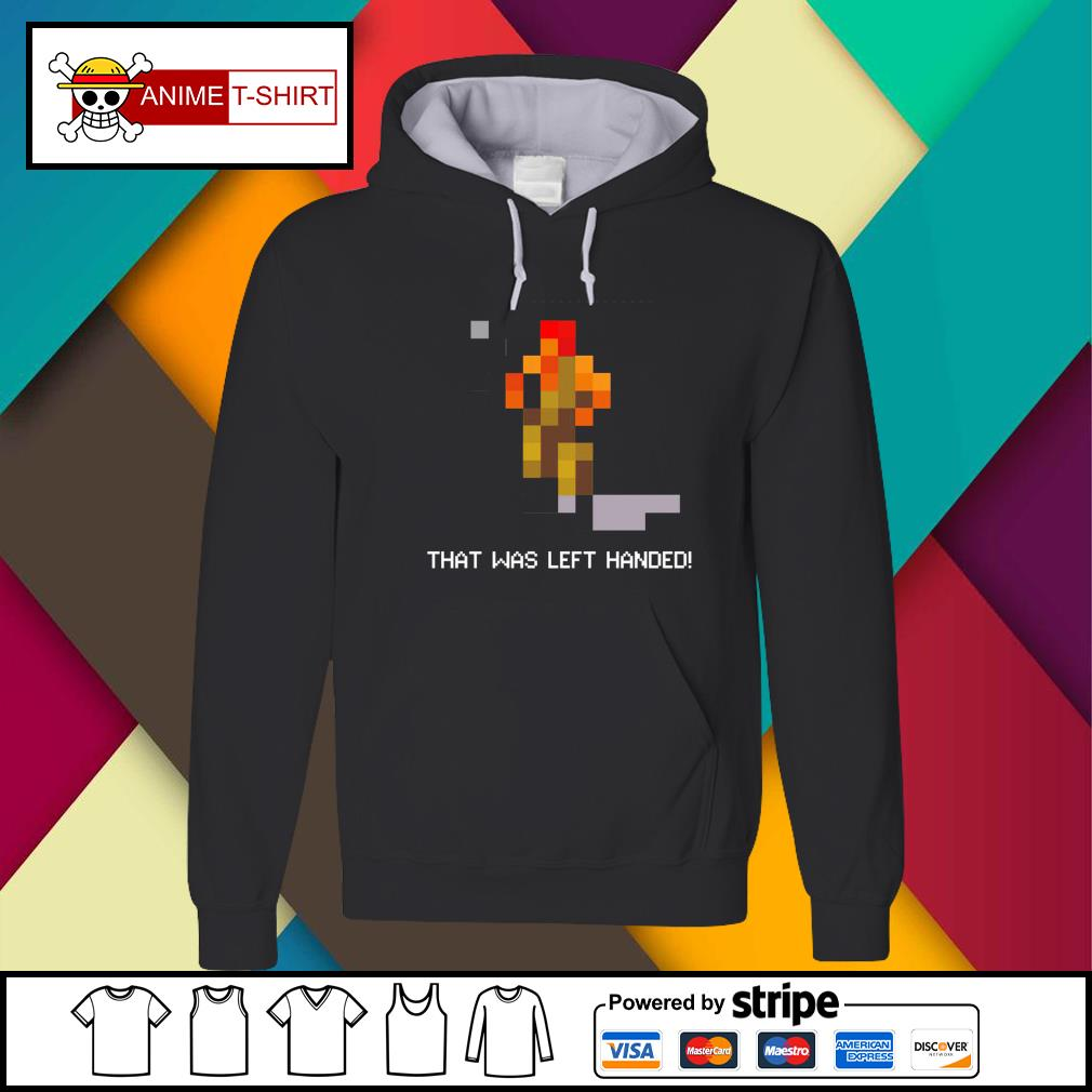 That was left handed Hoodie