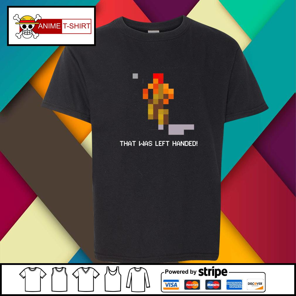 That was left handed youth-tee