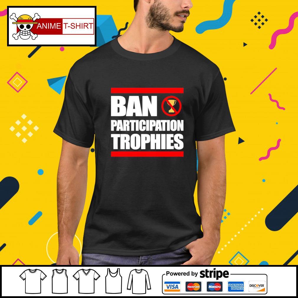 Ban participation trophies shirt