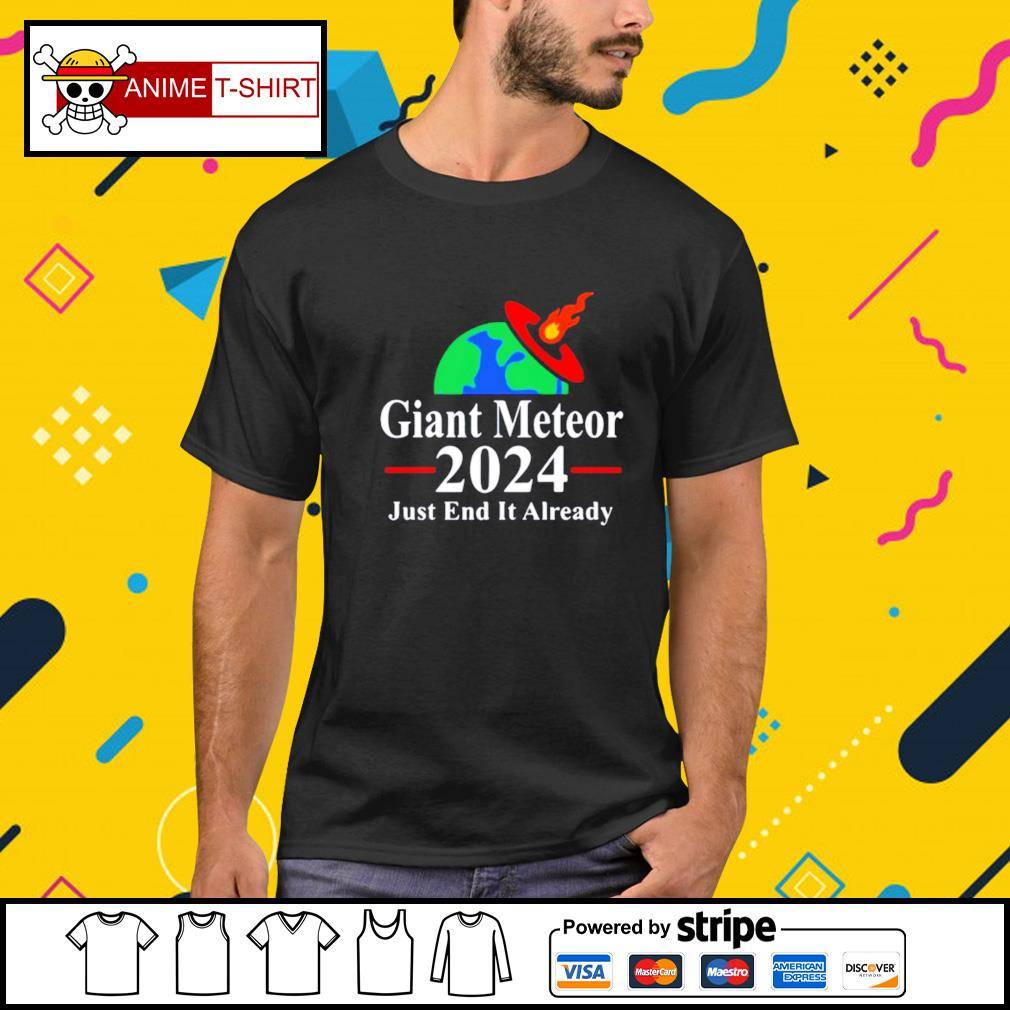 Giant meteor 2024 just end it already shirt