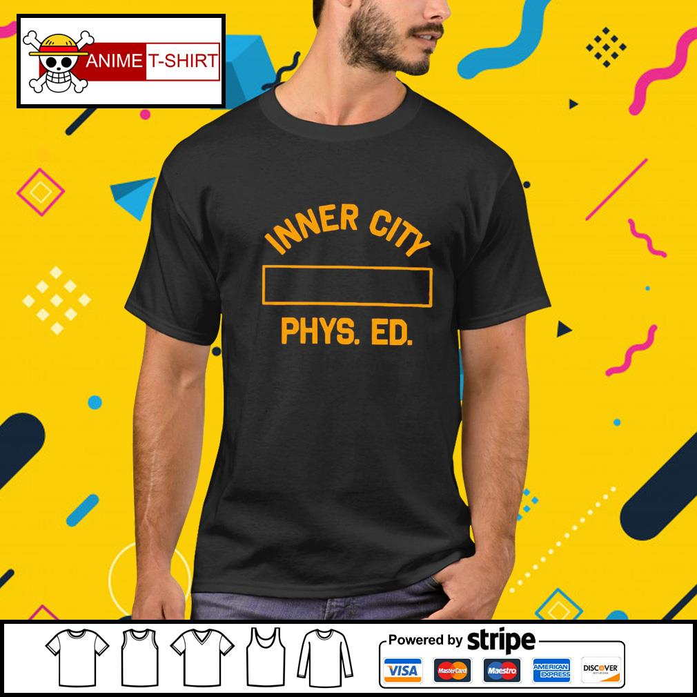 Inner city phys ed shirt, hoodie, sweater and tank top