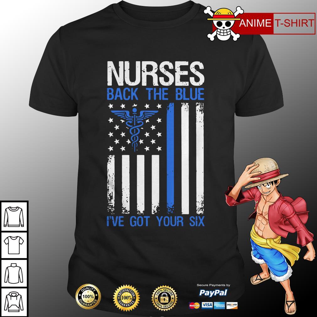 American flag Nurses back the blue I've got your six shirt
