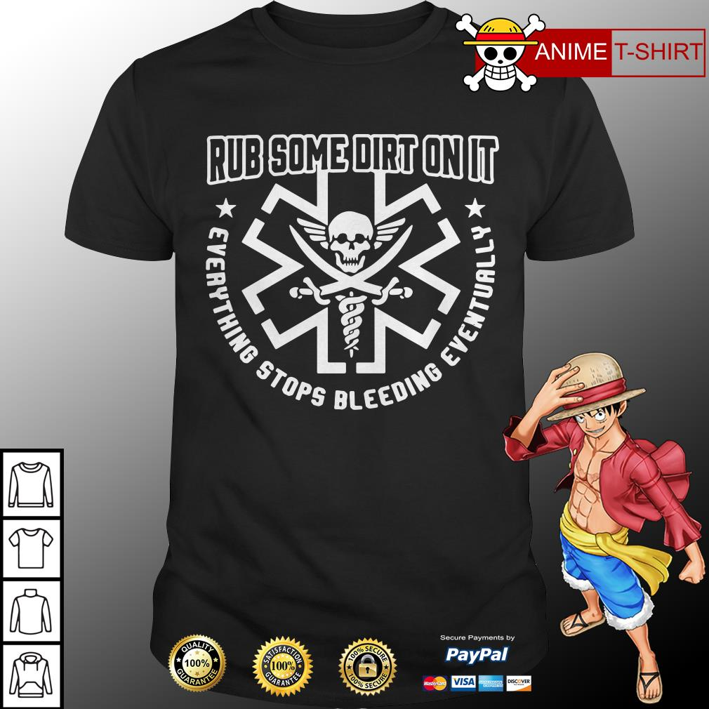 EMS Rub some dirt on it everything stops bleeding eventually shirt