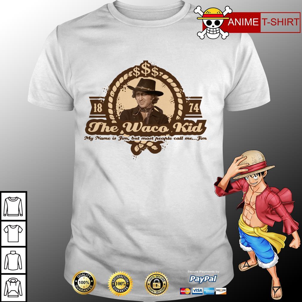 Blazing Saddles Jim The Waco Kid Quote Movie shirt