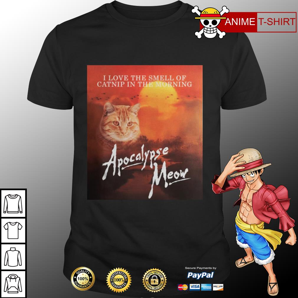I love the smell of catnip in the morning Apocalypse meow shirt
