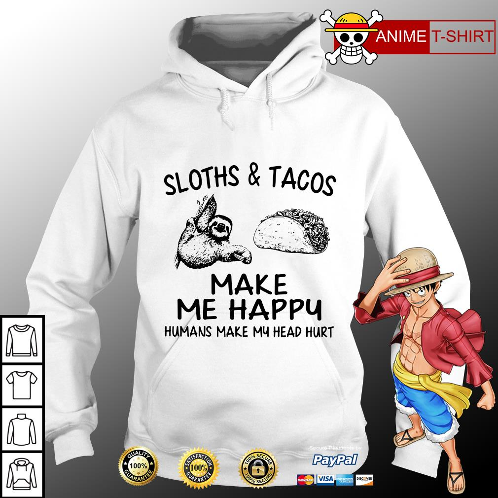 Sloths and tacos make me happy humans make my head hurt hoodie