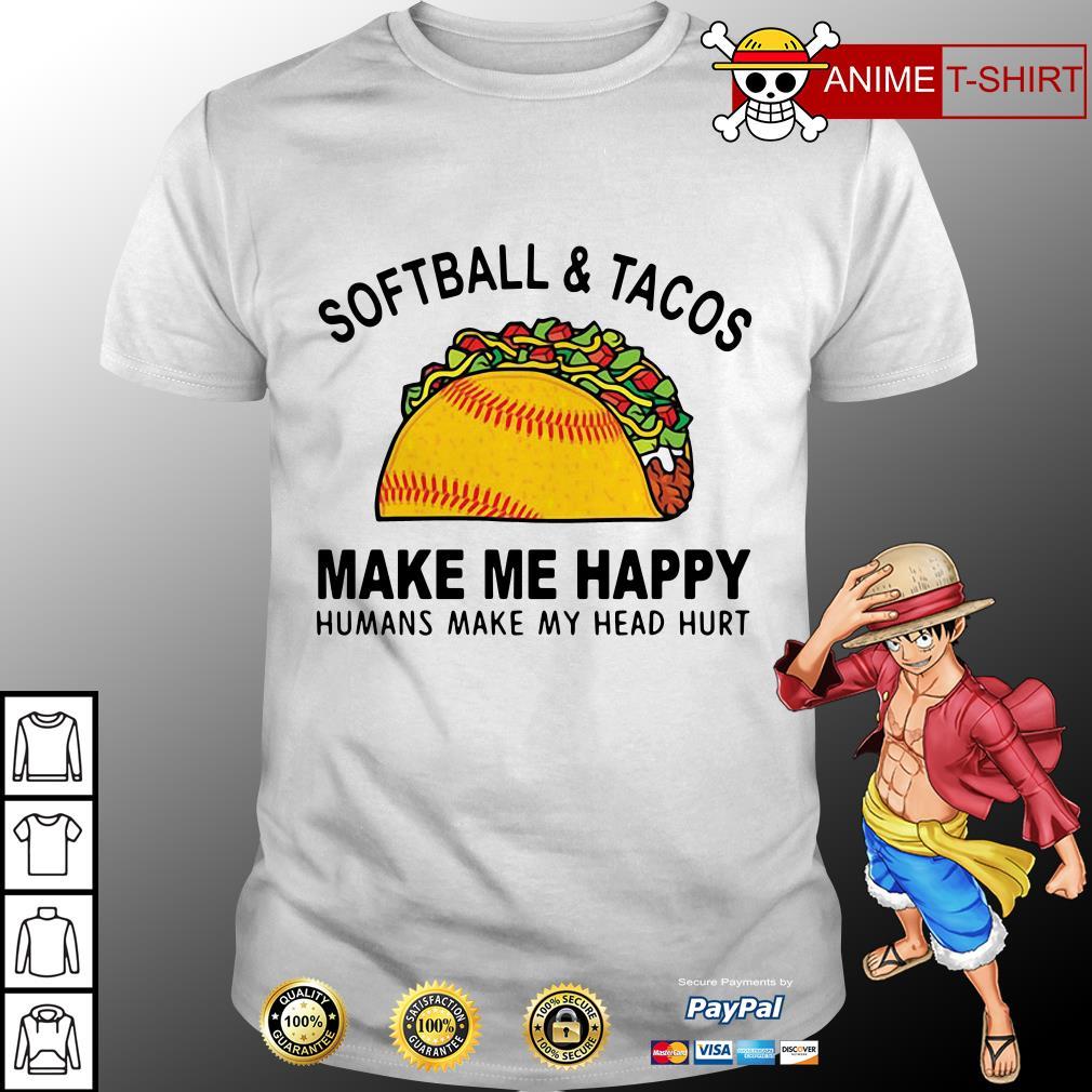 Softball and tacos make me happy humans make my head hurt shirt