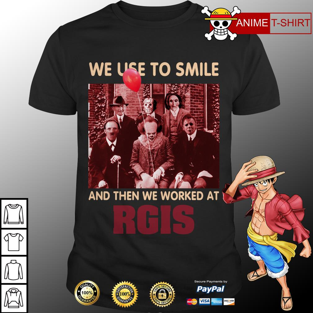 We use to smile and then we worked at rgis shirt