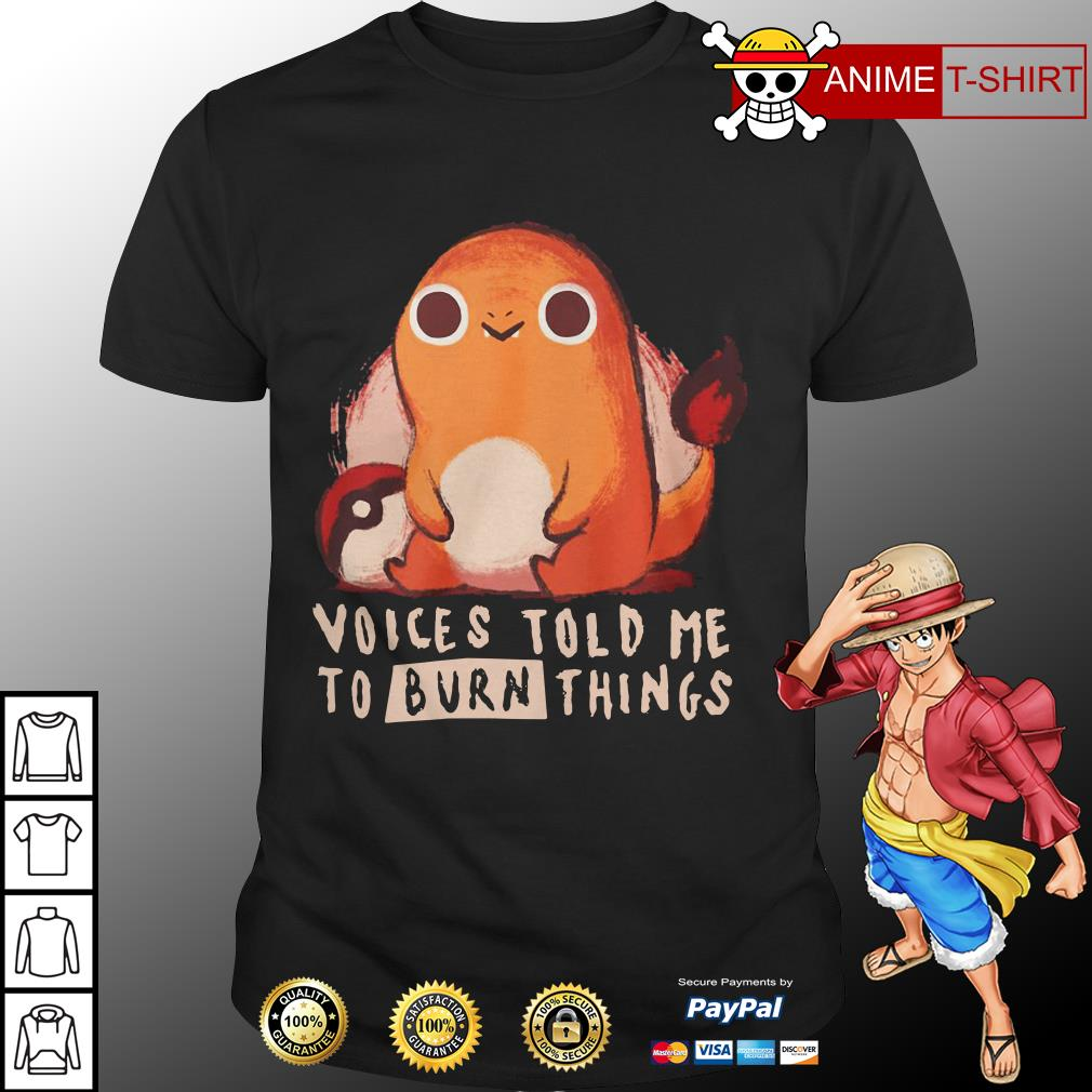 Voice Told Me To Burn Things Shirt