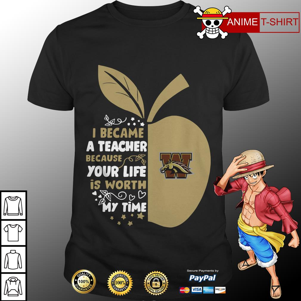 Western Michigan Broncos I became a teacher because your life is worth my time shirt