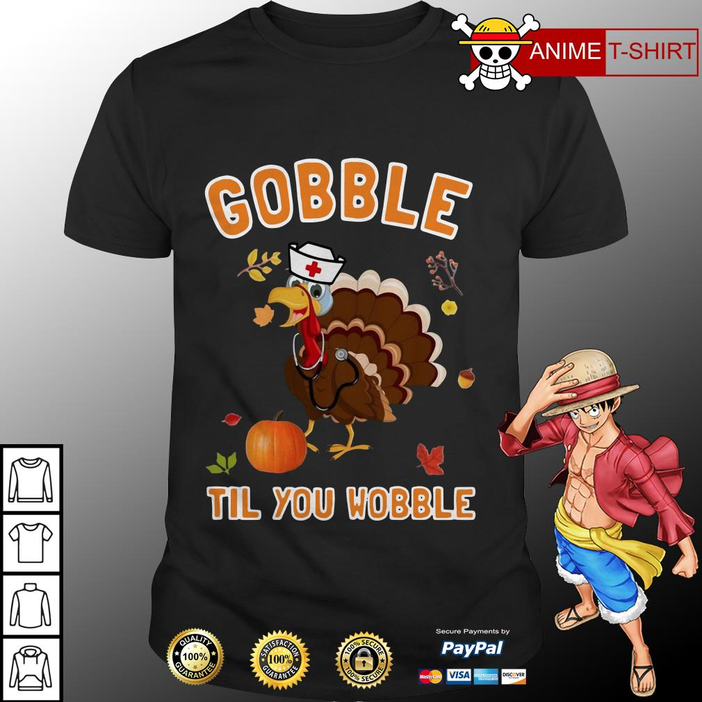 Chicken Gobble til you wobble shirt