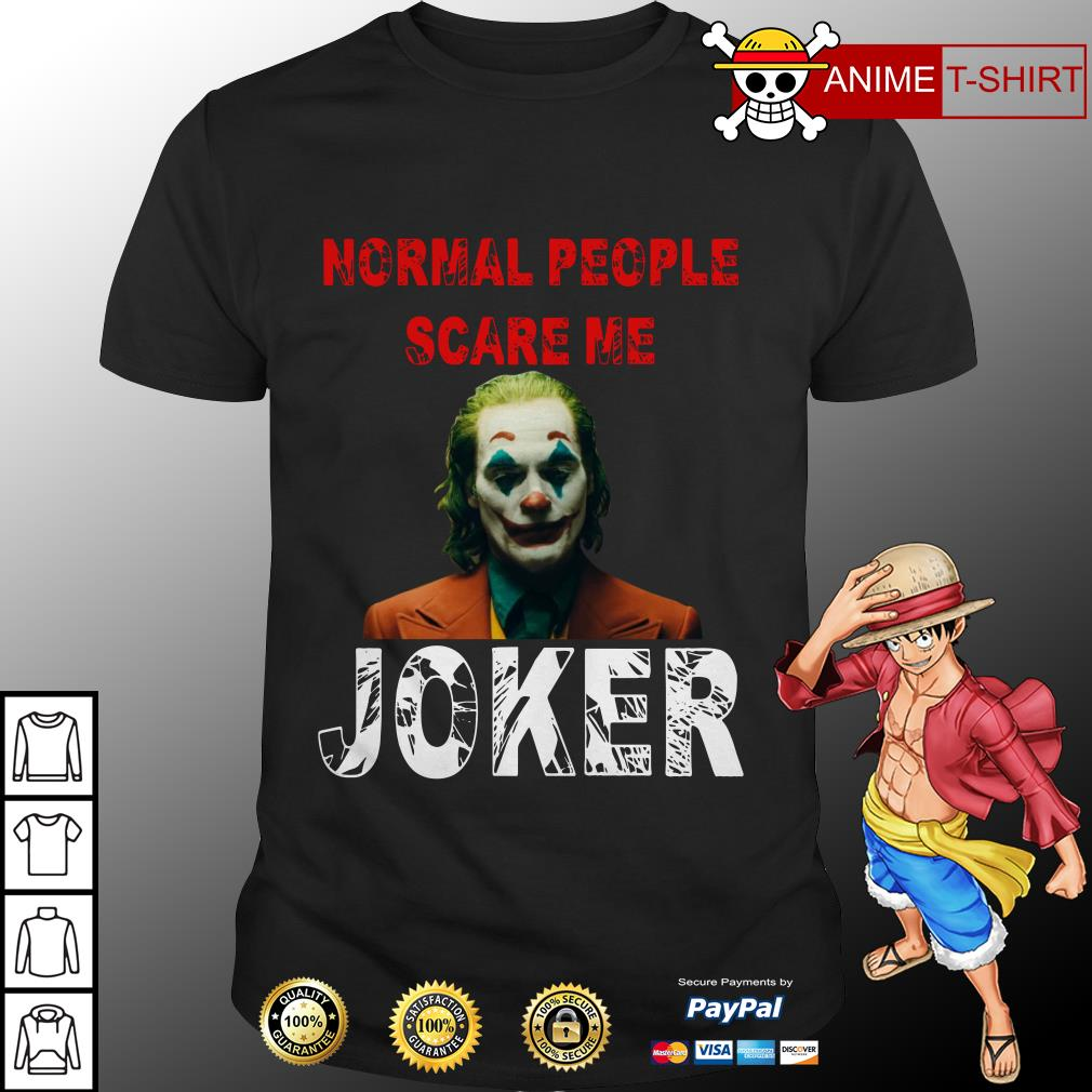 Normal People scare me Joker Joaquin Phoenix shirt