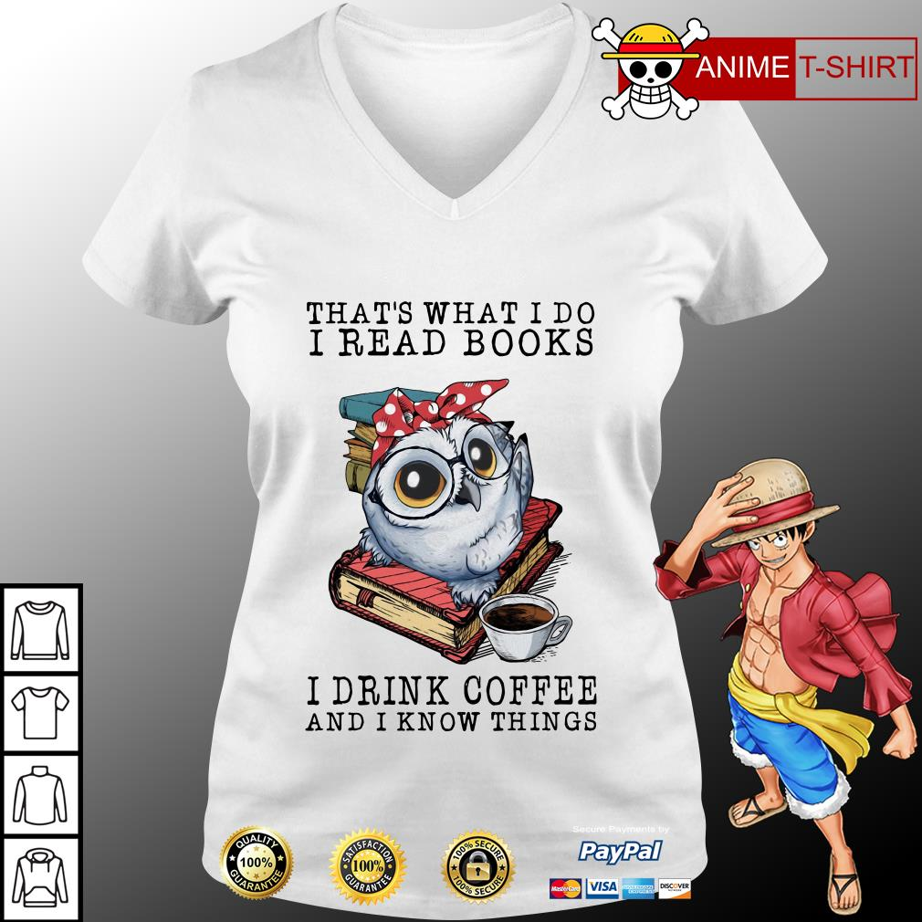Owl That's what I do I read book I drink coffee and I know things v-neck t-shirt