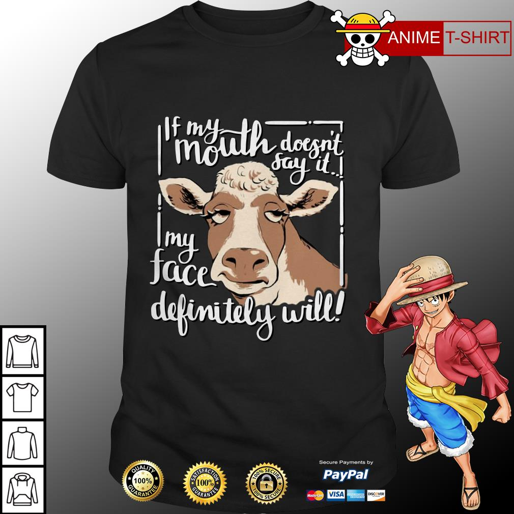 Cow If mouth doesn't say it my face definitely will shirt