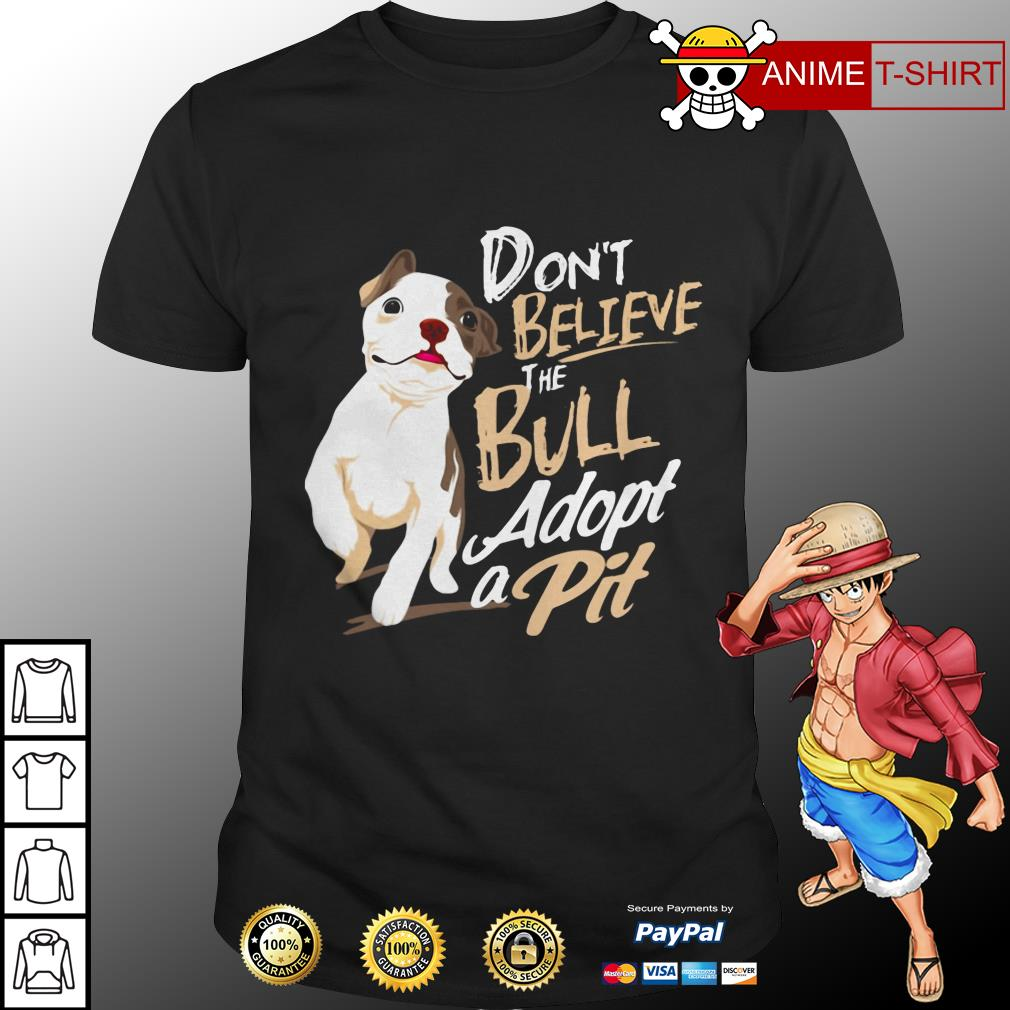 Don't believe the Bull adopt a pit shirt