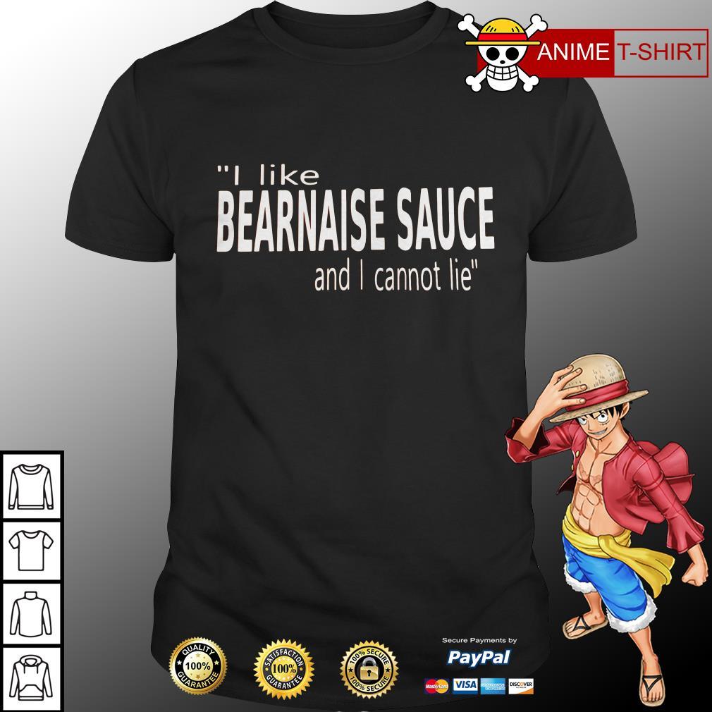 I like bearnaise sauce and I cannot lie shirt
