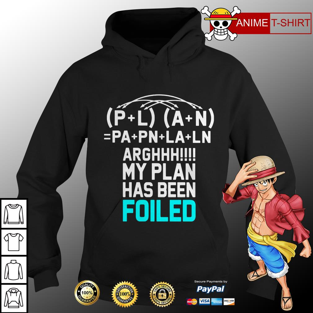 (P+L) (A+N) =PA+PN+LA+LN arghhhh my plan has been foiled hoodie